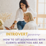 How to Set Boundaries With Clients When You Are An Introvert